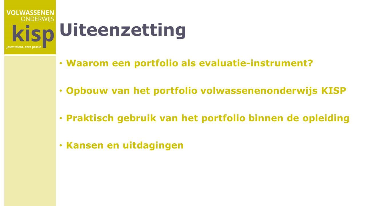Uiteenzetting Waarom een portfolio als evaluatie-instrument? Opbouw van het portfolio volwassenenonderwijs KISP Praktisch gebruik van het portfolio bi