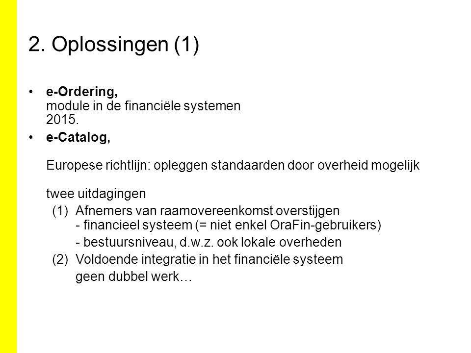 2. Oplossingen (1) e-Ordering, module in de financiële systemen 2015. e-Catalog, Europese richtlijn: opleggen standaarden door overheid mogelijk twee