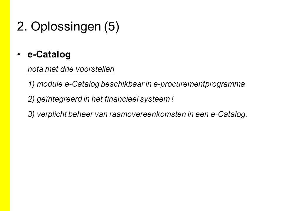 2. Oplossingen (5) e-Catalog nota met drie voorstellen 1) module e-Catalog beschikbaar in e-procurementprogramma 2) geïntegreerd in het financieel sys