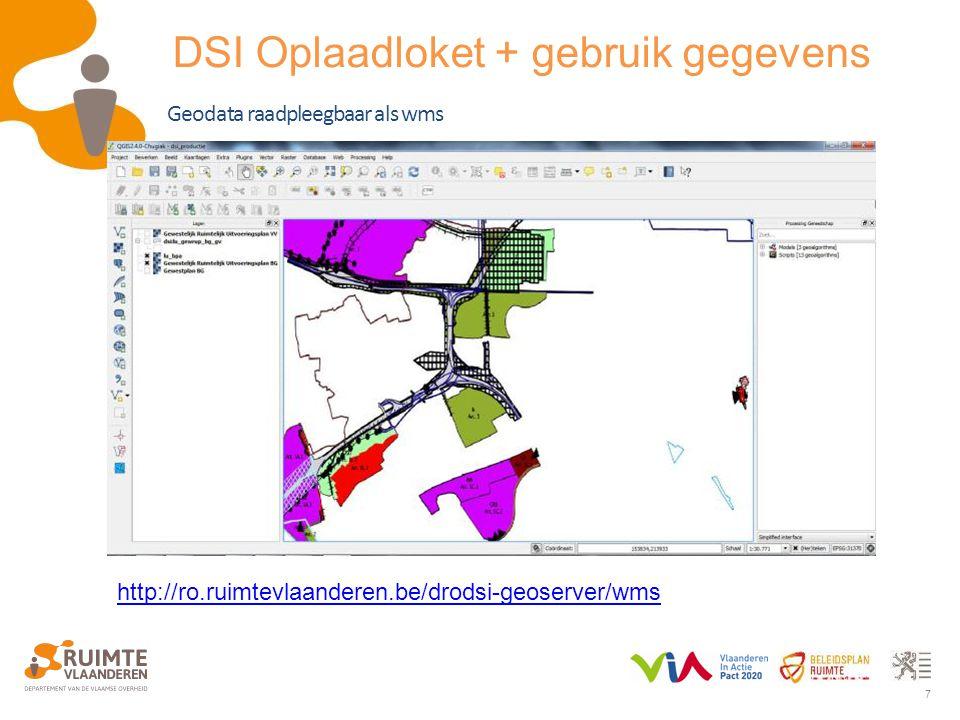 7 http://ro.ruimtevlaanderen.be/drodsi-geoserver/wms Geodata raadpleegbaar als wms DSI Oplaadloket + gebruik gegevens
