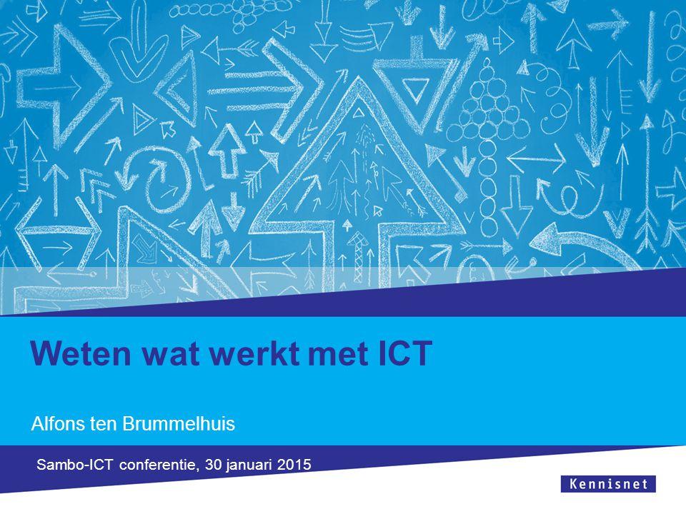Weten wat werkt met ICT Alfons ten Brummelhuis Sambo-ICT conferentie, 30 januari 2015