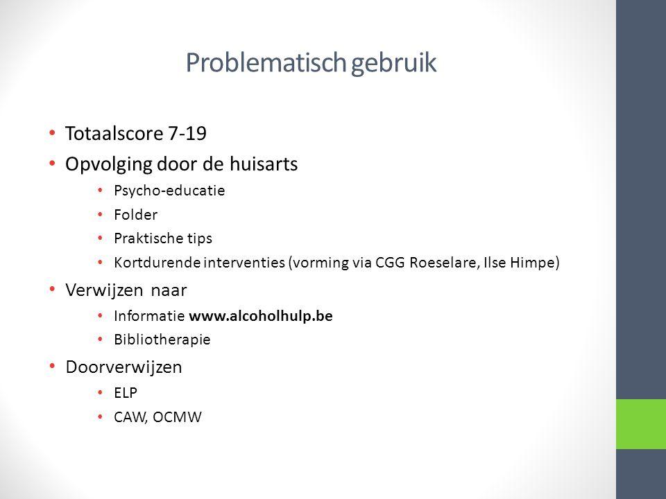 Problematisch gebruik Totaalscore 7-19 Opvolging door de huisarts Psycho-educatie Folder Praktische tips Kortdurende interventies (vorming via CGG Roe