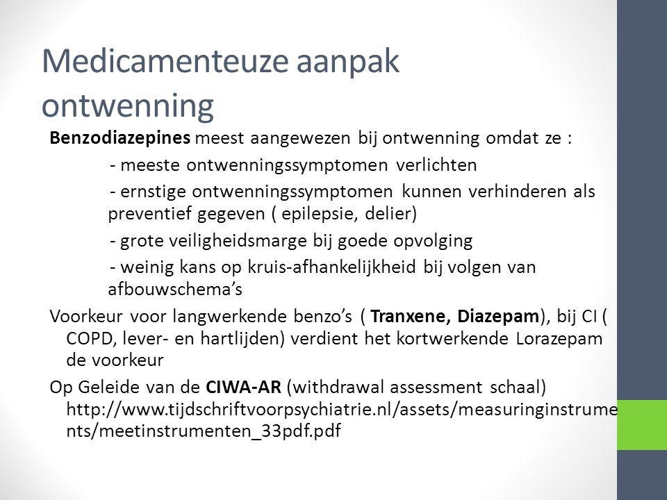 Benzodiazepines meest aangewezen bij ontwenning omdat ze : - meeste ontwenningssymptomen verlichten - ernstige ontwenningssymptomen kunnen verhinderen