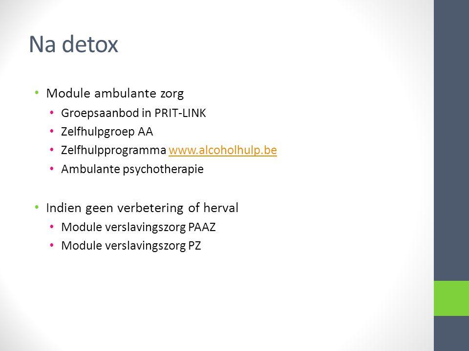 Na detox Module ambulante zorg Groepsaanbod in PRIT-LINK Zelfhulpgroep AA Zelfhulpprogramma www.alcoholhulp.bewww.alcoholhulp.be Ambulante psychothera