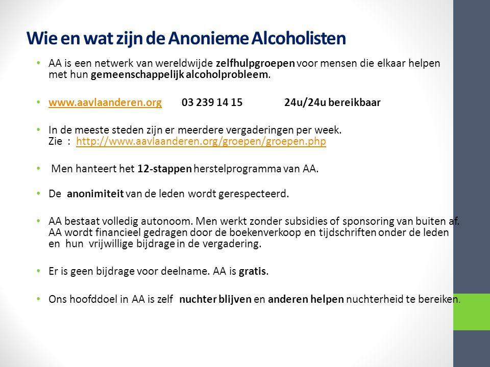 Wie en wat zijn de Anonieme Alcoholisten AA is een netwerk van wereldwijde zelfhulpgroepen voor mensen die elkaar helpen met hun gemeenschappelijk alc