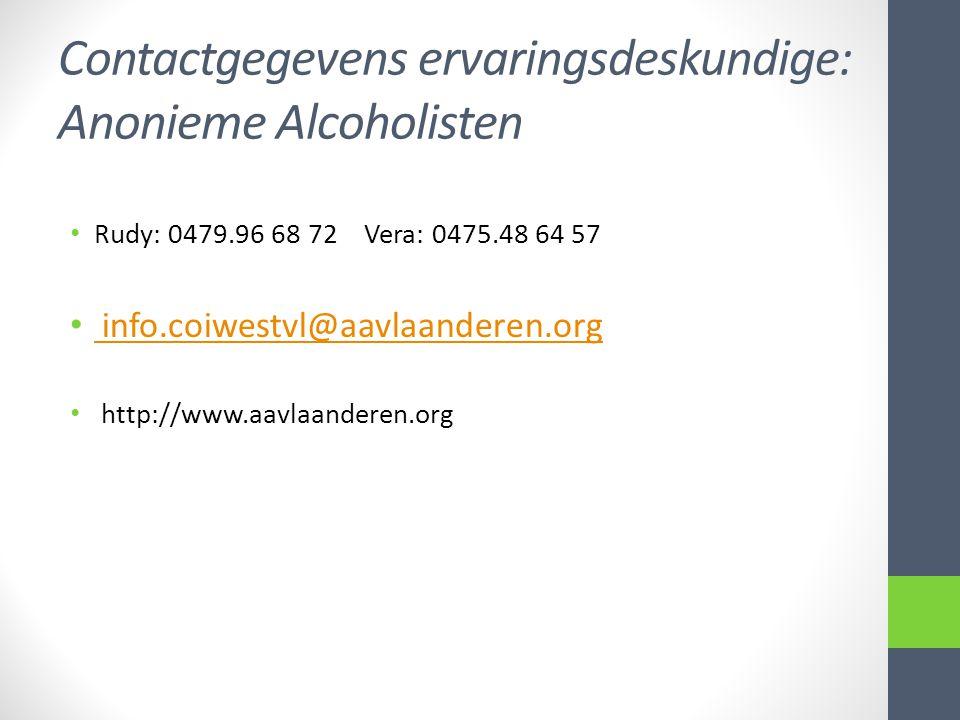 Contactgegevens ervaringsdeskundige: Anonieme Alcoholisten Rudy: 0479.96 68 72 Vera: 0475.48 64 57 info.coiwestvl@aavlaanderen.org http://www.aavlaand