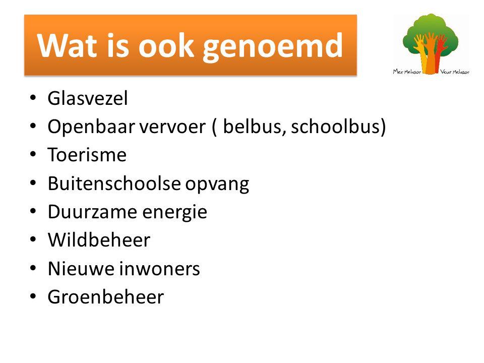 Wat is ook genoemd Glasvezel Openbaar vervoer ( belbus, schoolbus) Toerisme Buitenschoolse opvang Duurzame energie Wildbeheer Nieuwe inwoners Groenbeh