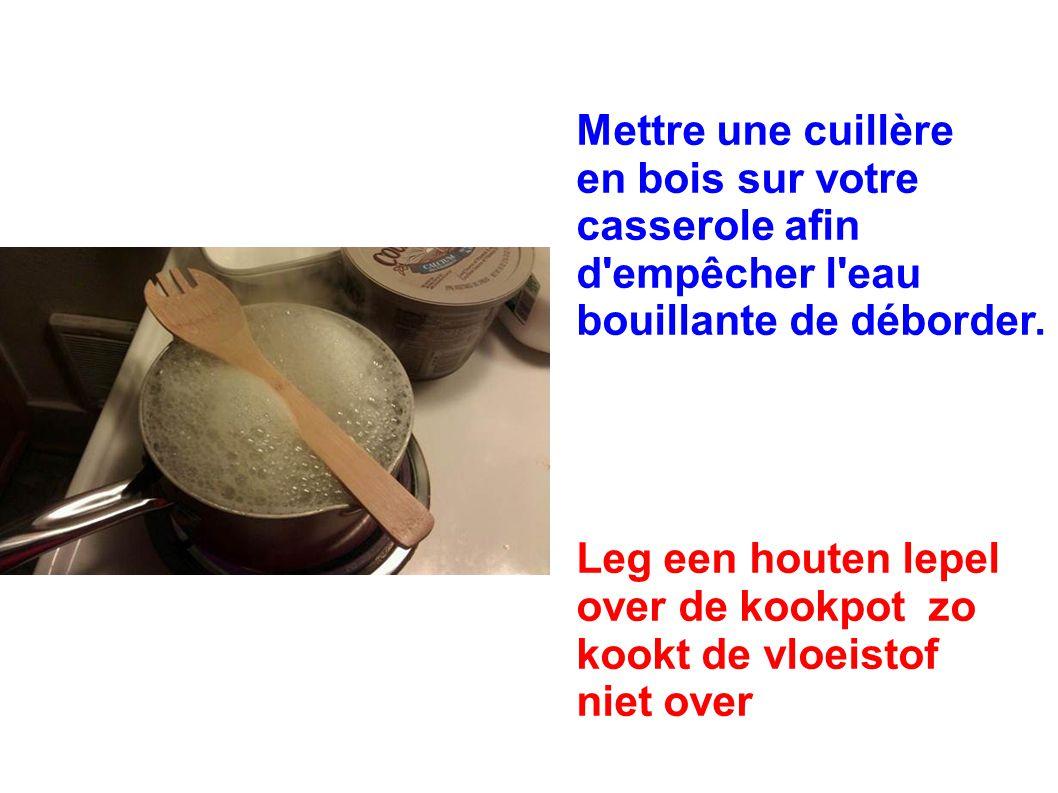 Mettre une cuillère en bois sur votre casserole afin d empêcher l eau bouillante de déborder.