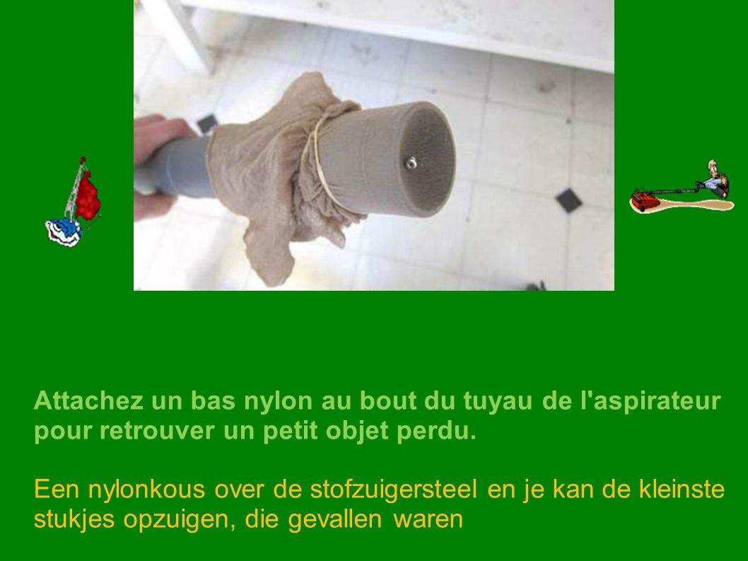 Attachez un bas nylon au bout du tuyau de l aspirateur pour retrouver un petit objet perdu.