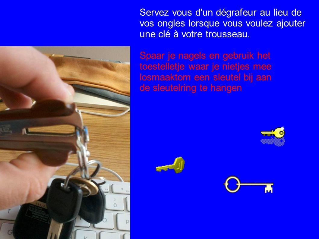 Servez vous d un dégrafeur au lieu de vos ongles lorsque vous voulez ajouter une clé à votre trousseau.