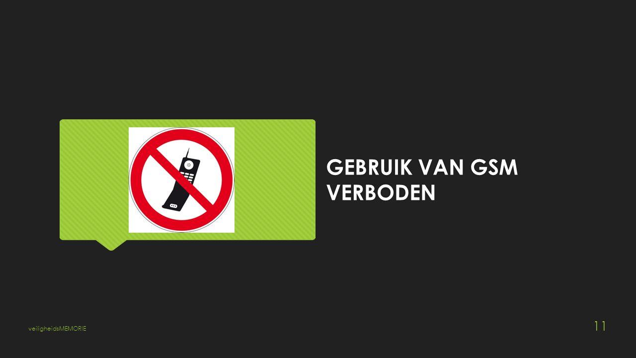 GEBRUIK VAN GSM VERBODEN veiligheidsMEMORIE 11