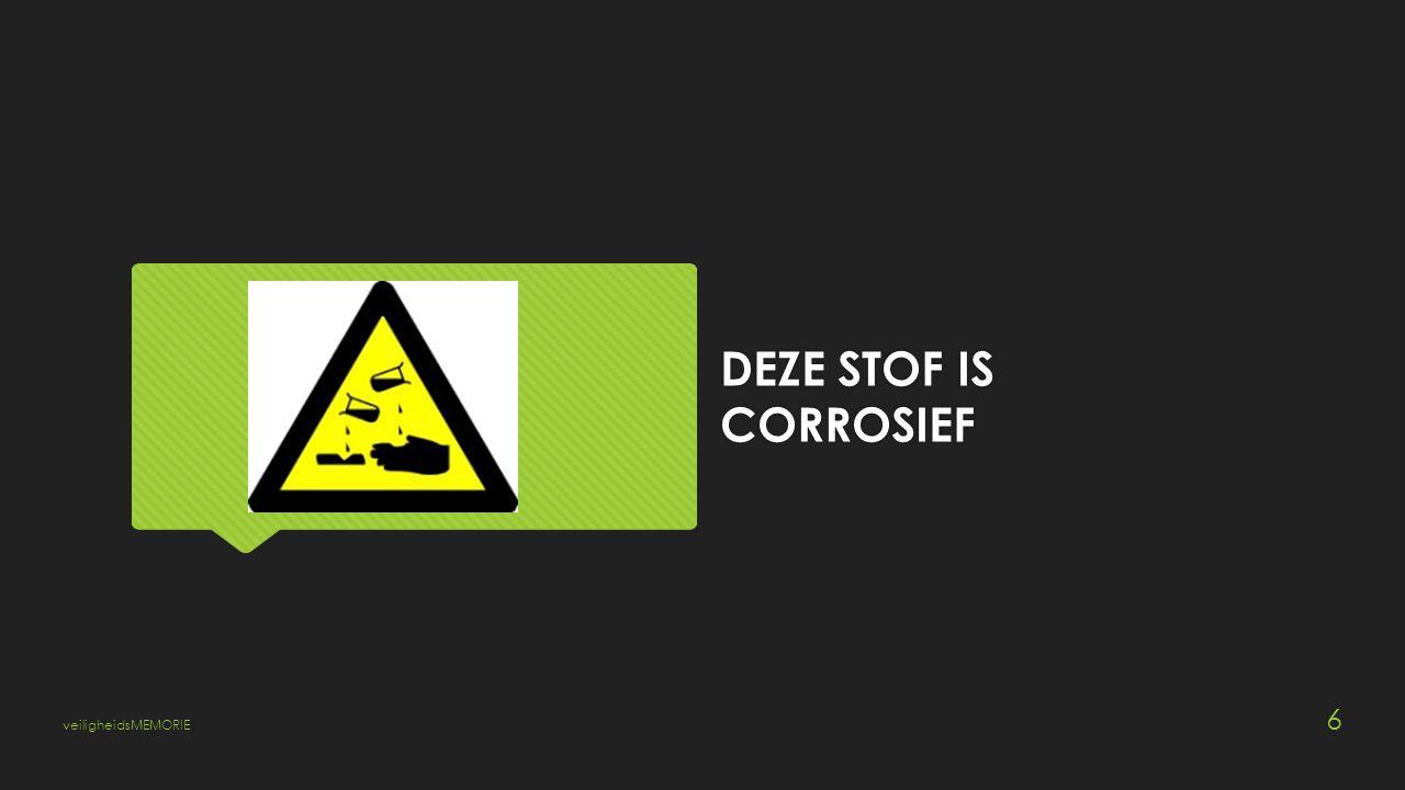 DEZE STOF IS CORROSIEF veiligheidsMEMORIE 6