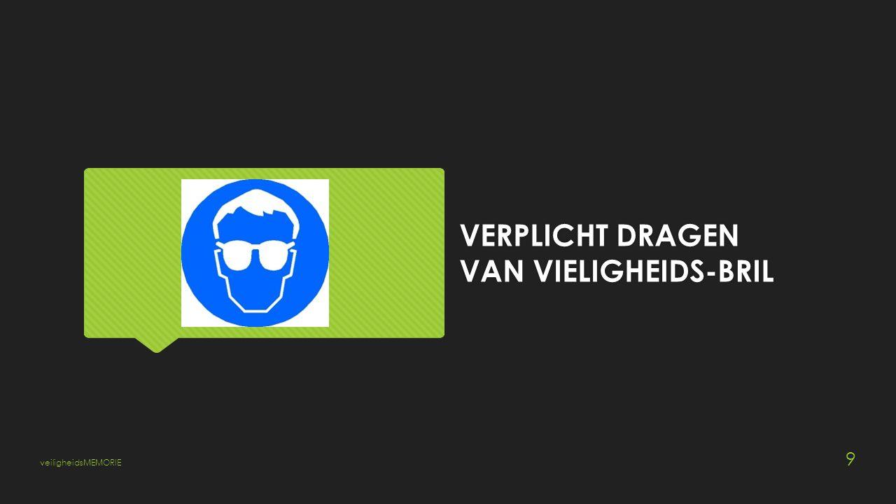 VERPLICHT DRAGEN VAN VIELIGHEIDS-BRIL veiligheidsMEMORIE 9
