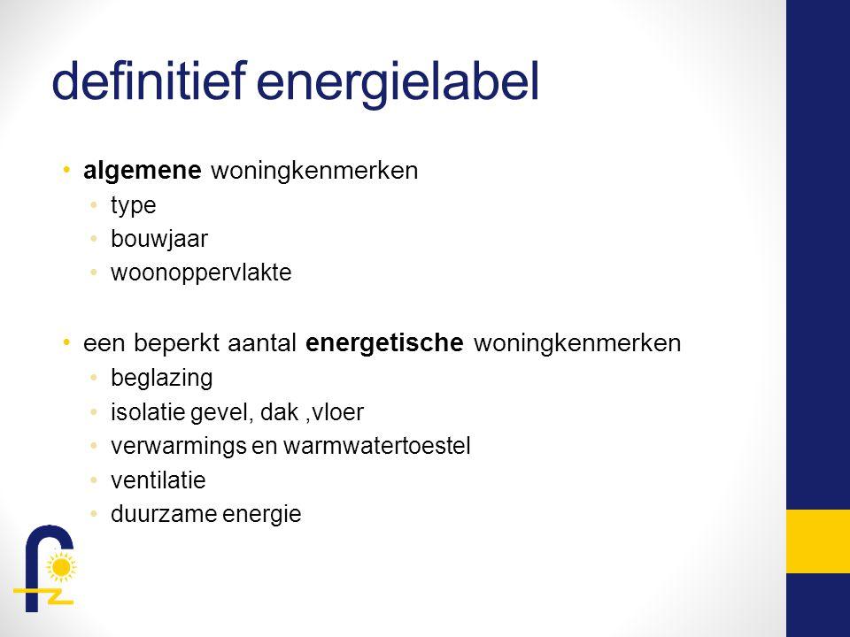 definitief energielabel algemene woningkenmerken type bouwjaar woonoppervlakte een beperkt aantal energetische woningkenmerken beglazing isolatie gevel, dak,vloer verwarmings en warmwatertoestel ventilatie duurzame energie