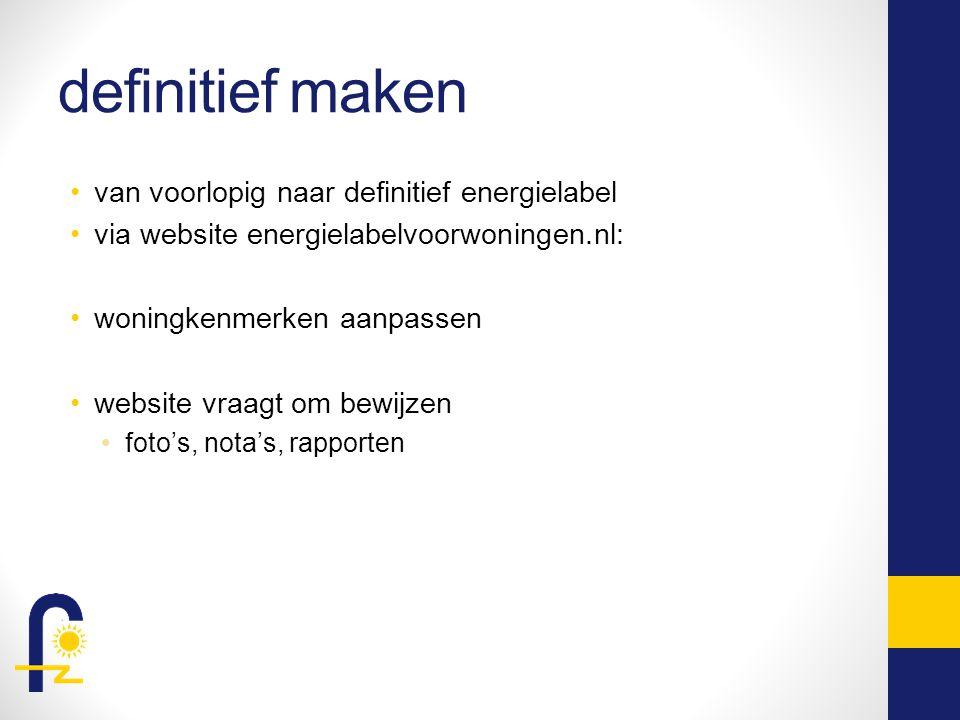 definitief maken van voorlopig naar definitief energielabel via website energielabelvoorwoningen.nl: woningkenmerken aanpassen website vraagt om bewijzen foto's, nota's, rapporten