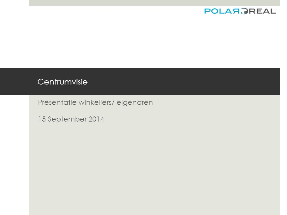 Centrumvisie Presentatie winkeliers/ eigenaren 15 September 2014