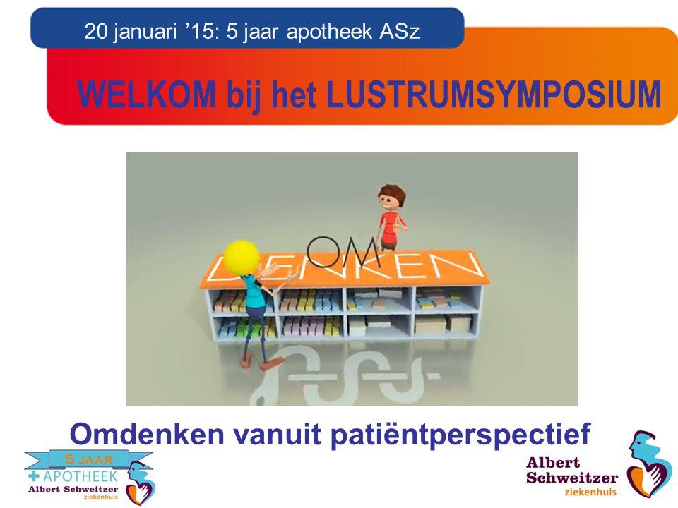 20 januari '15: 5 jaar apotheek ASz WELKOM bij het LUSTRUMSYMPOSIUM Omdenken vanuit patiëntperspectief