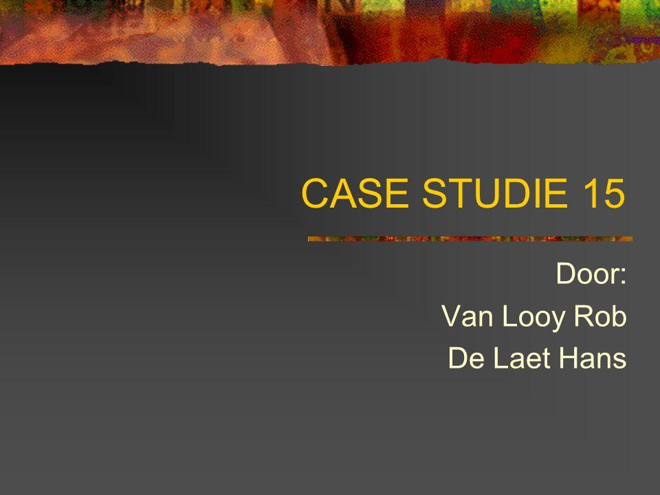 CASE STUDIE 15 Door: Van Looy Rob De Laet Hans