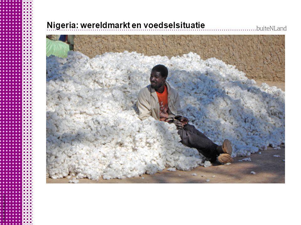 Nigeria: wereldmarkt en voedselsituatie Nigeriaanse boeren zitten klem door: exportsubsidies dumping handelsbelemmeringen door protectiemaatregelen va