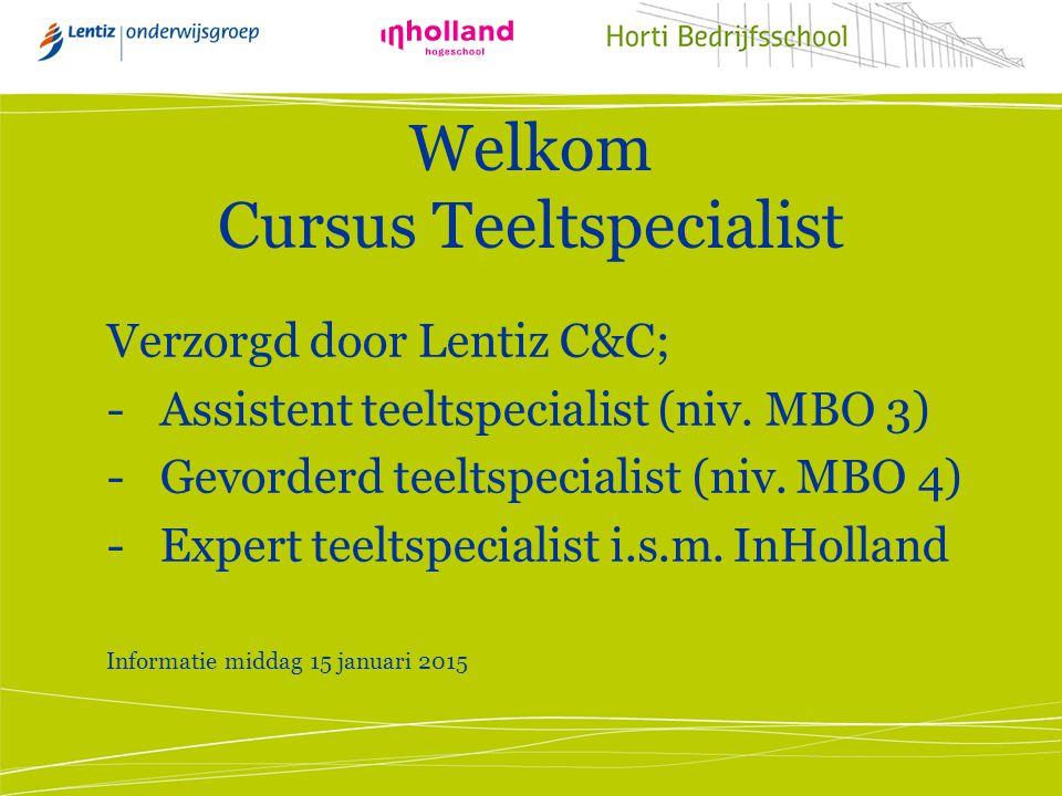Welkom Cursus Teeltspecialist Verzorgd door Lentiz C&C; -Assistent teeltspecialist (niv. MBO 3) -Gevorderd teeltspecialist (niv. MBO 4) -Expert teelts