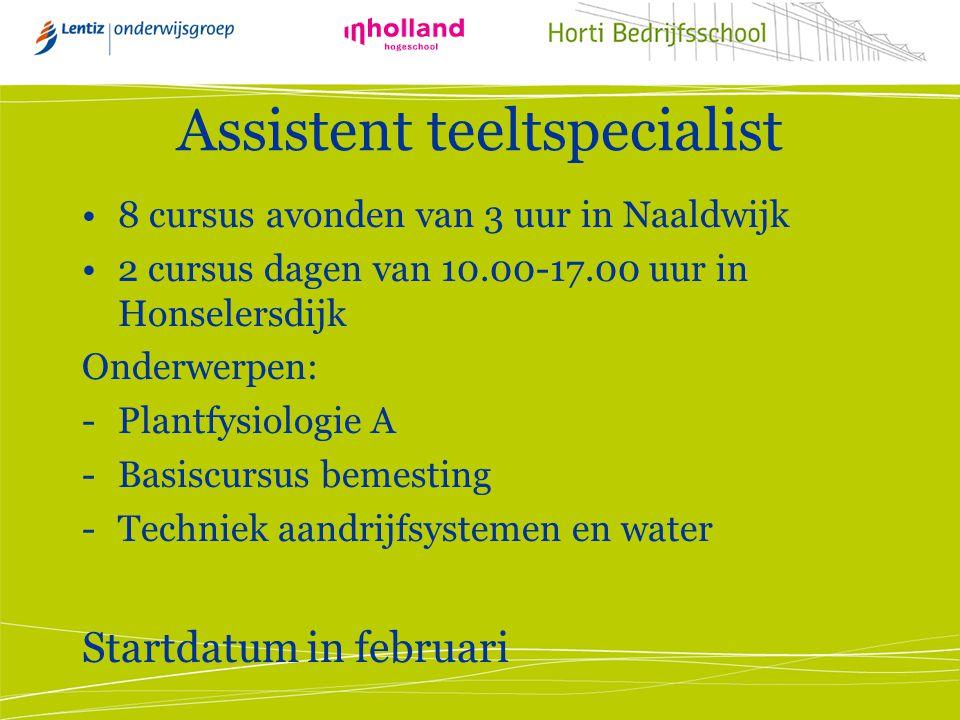 Assistent teeltspecialist 8 cursus avonden van 3 uur in Naaldwijk 2 cursus dagen van 10.00-17.00 uur in Honselersdijk Onderwerpen: -Plantfysiologie A