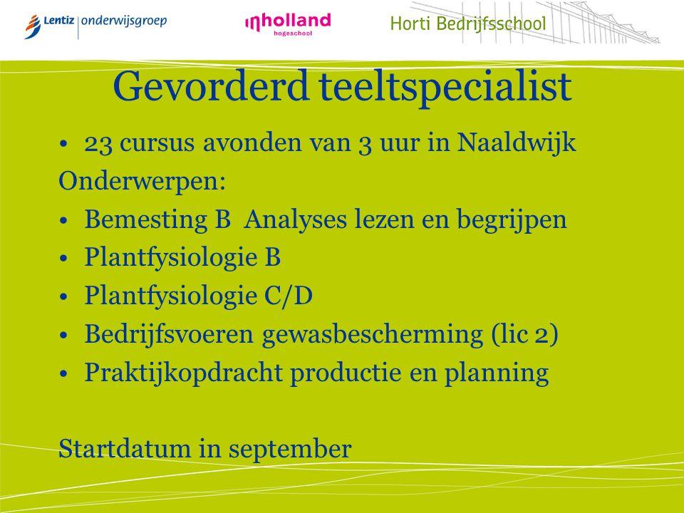 Gevorderd teeltspecialist 23 cursus avonden van 3 uur in Naaldwijk Onderwerpen: Bemesting B Analyses lezen en begrijpen Plantfysiologie B Plantfysiolo