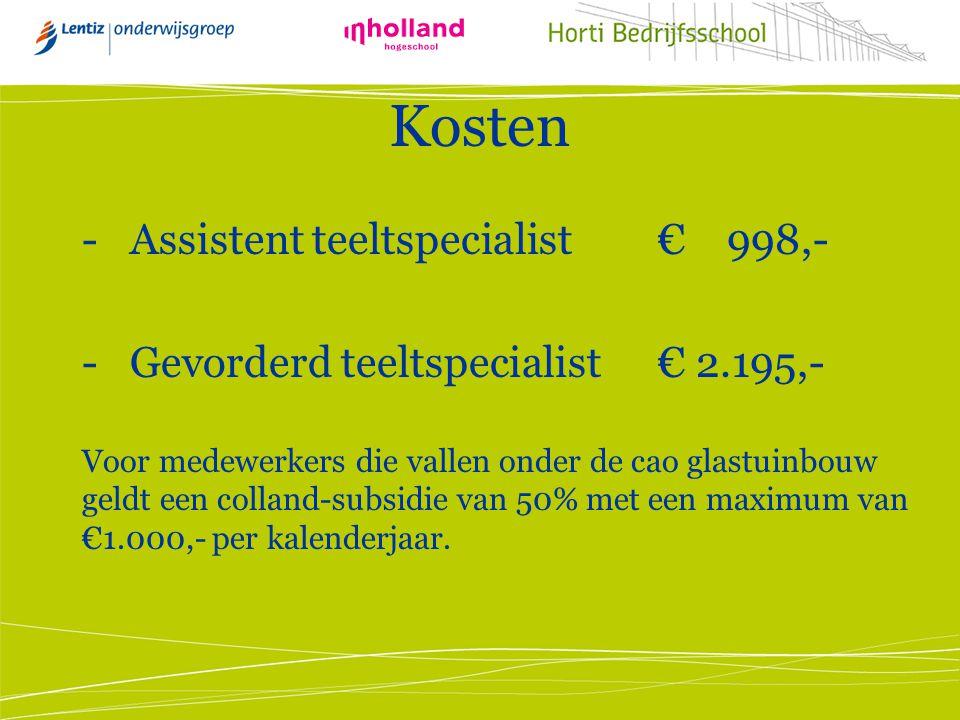 Kosten -Assistent teeltspecialist€ 998,- -Gevorderd teeltspecialist€ 2.195,- Voor medewerkers die vallen onder de cao glastuinbouw geldt een colland-s