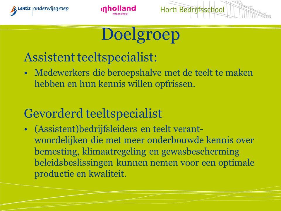 Doelgroep Assistent teeltspecialist: Medewerkers die beroepshalve met de teelt te maken hebben en hun kennis willen opfrissen. Gevorderd teeltspeciali