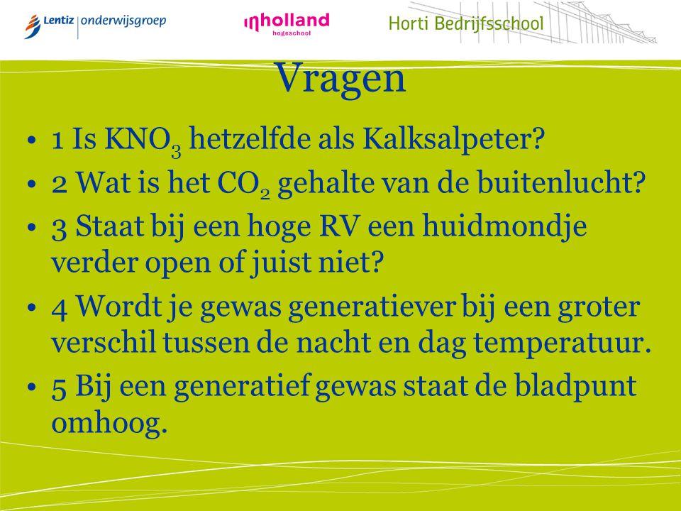 Vragen 1 Is KNO 3 hetzelfde als Kalksalpeter? 2 Wat is het CO 2 gehalte van de buitenlucht? 3 Staat bij een hoge RV een huidmondje verder open of juis
