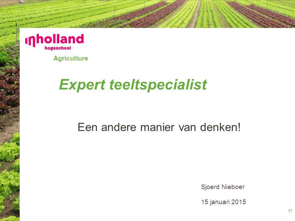 Agriculture Sjoerd Nieboer 15 januari 2015 Expert teeltspecialist Een andere manier van denken! 17