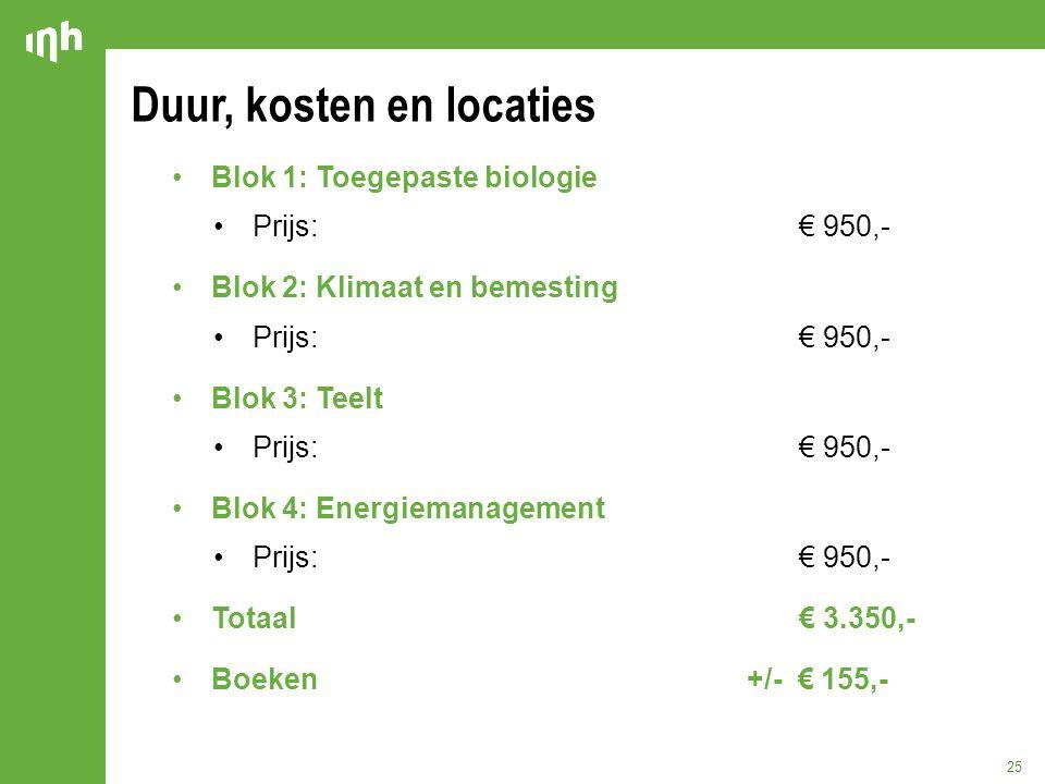 Duur, kosten en locaties 25 Blok 1: Toegepaste biologie Prijs:€ 950,- Blok 2: Klimaat en bemesting Prijs:€ 950,- Blok 3: Teelt Prijs:€ 950,- Blok 4: E