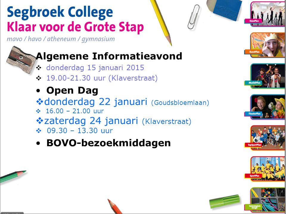 Algemene Informatieavond  donderdag 15 januari 2015  19.00-21.30 uur (Klaverstraat) Open Dag  donderdag 22 januari (Goudsbloemlaan)  16.00 – 21.00 uur  zaterdag 24 januari (Klaverstraat)  09.30 – 13.30 uur BOVO-bezoekmiddagen