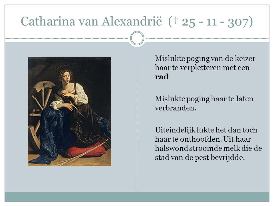 Catharina van Alexandrië († 25 - 11 - 307) Haar lichaam werd door engelen naar de Sinaïberg gebracht