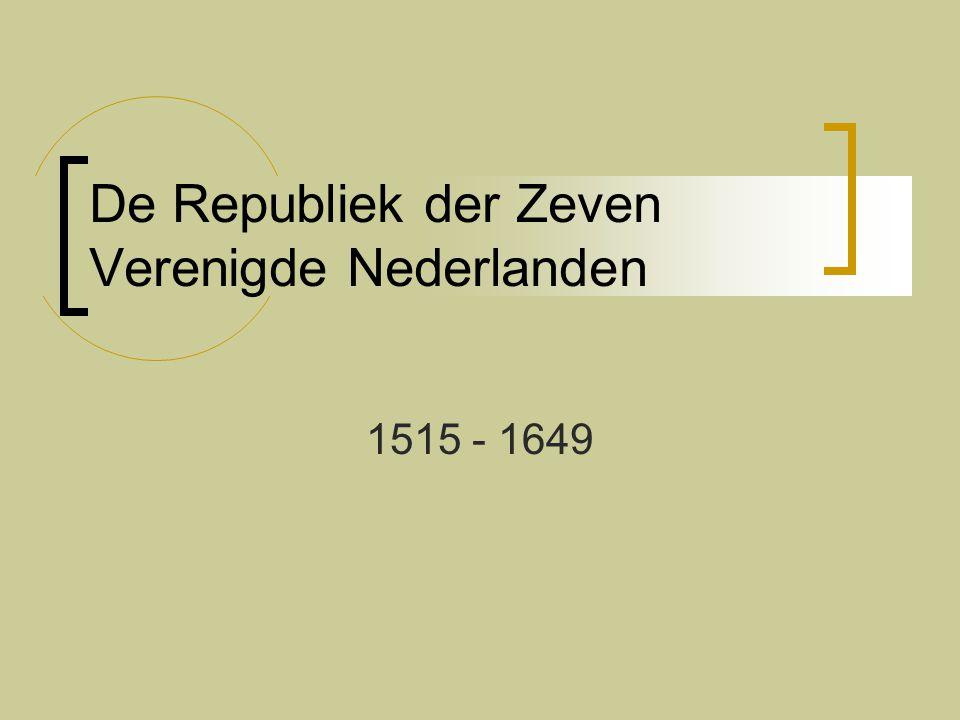 De Republiek der Zeven Verenigde Nederlanden 1515 - 1649