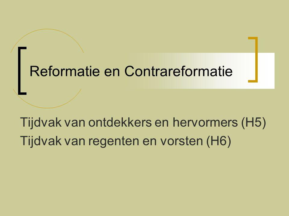 Reformatie en Contrareformatie Tijdvak van ontdekkers en hervormers (H5) Tijdvak van regenten en vorsten (H6)
