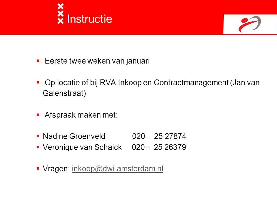 Instructie  Eerste twee weken van januari  Op locatie of bij RVA Inkoop en Contractmanagement (Jan van Galenstraat)  Afspraak maken met:  Nadine G