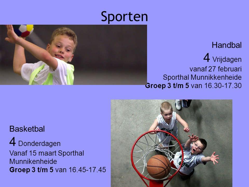 Sporten Basketbal 4 Donderdagen Vanaf 15 maart Sporthal Munnikenheide Groep 3 t/m 5 van 16.45-17.45 Handbal 4 Vrijdagen vanaf 27 februari Sporthal Munnikkenheide Groep 3 t/m 5 van 16.30-17.30