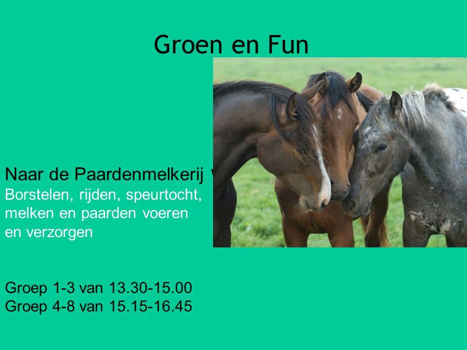 Groen en Fun Naar de Paardenmelkerij Woensdag 15 april Borstelen, rijden, speurtocht, melken en paarden voeren en verzorgen Groep 1-3 van 13.30-15.00 Groep 4-8 van 15.15-16.45