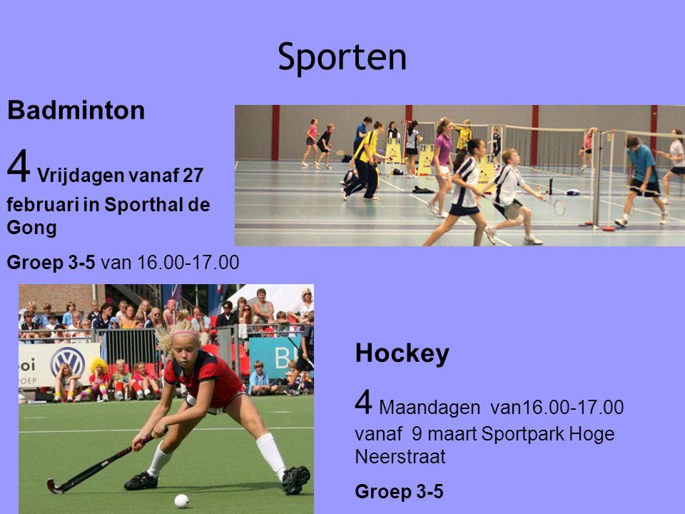 Sporten Badminton 4 Vrijdagen vanaf 27 februari in Sporthal de Gong Groep 3-5 van 16.00-17.00 Hockey 4 Maandagen van16.00-17.00 vanaf 9 maart Sportpark Hoge Neerstraat Groep 3-5