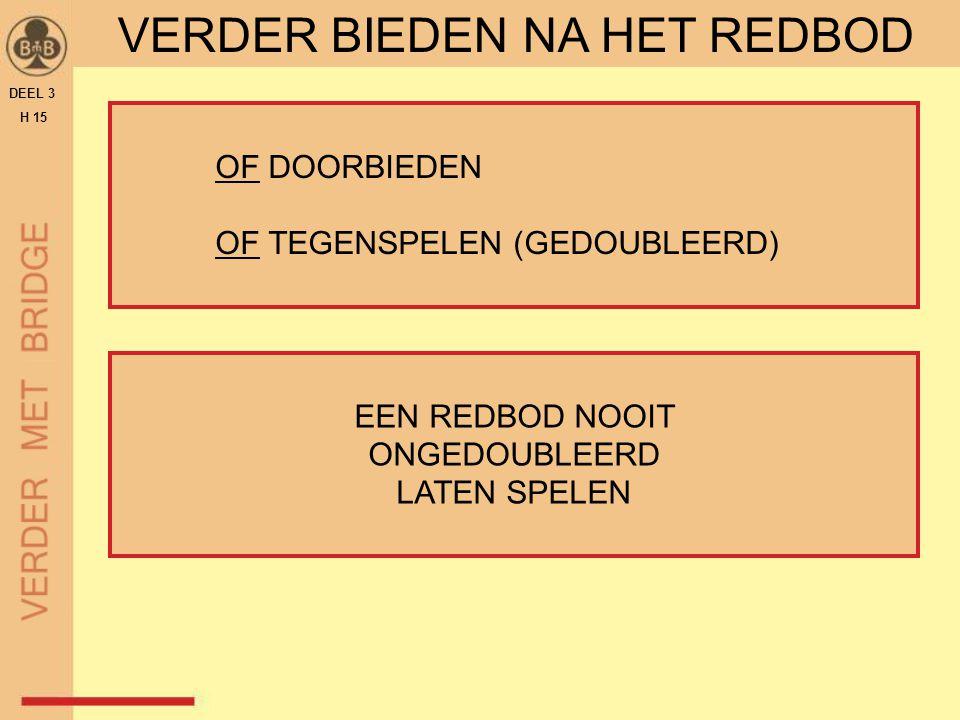 OF DOORBIEDEN OF TEGENSPELEN (GEDOUBLEERD) DEEL 3 H 15 VERDER BIEDEN NA HET REDBOD EEN REDBOD NOOIT ONGEDOUBLEERD LATEN SPELEN
