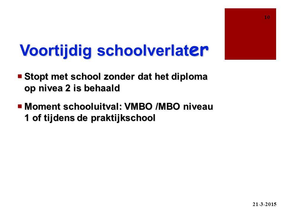 Voortijdig schoolverlat er  Stopt met school zonder dat het diploma op nivea 2 is behaald  Moment schooluitval: VMBO /MBO niveau 1 of tijdens de pra