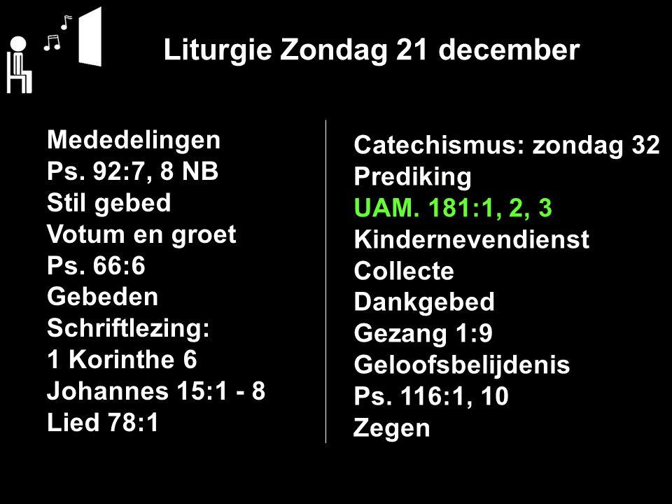 Liturgie Zondag 21 december Mededelingen Ps. 92:7, 8 NB Stil gebed Votum en groet Ps.