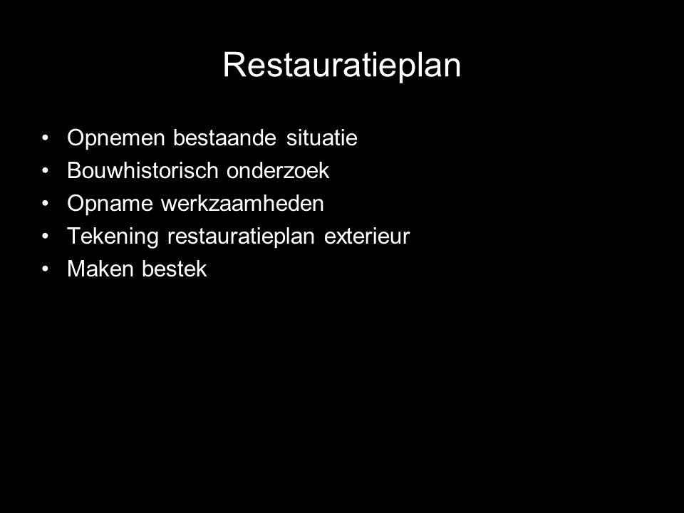 Restauratieplan Opnemen bestaande situatie Bouwhistorisch onderzoek Opname werkzaamheden Tekening restauratieplan exterieur Maken bestek