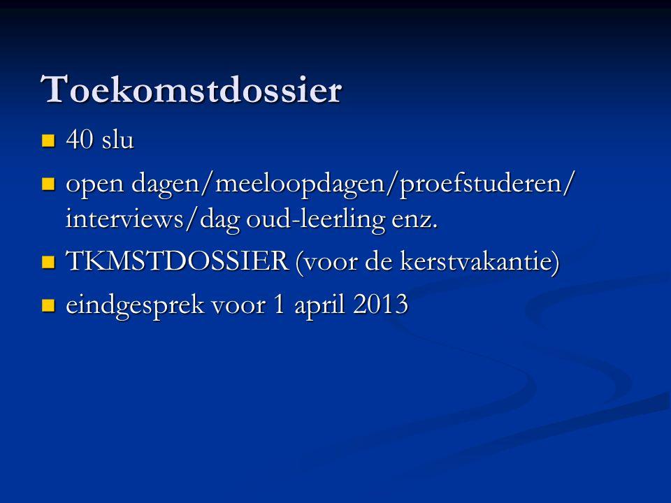 Toekomstdossier 40 slu 40 slu open dagen/meeloopdagen/proefstuderen/ interviews/dag oud-leerling enz.