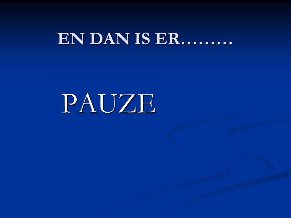 EN DAN IS ER……… PAUZE PAUZE