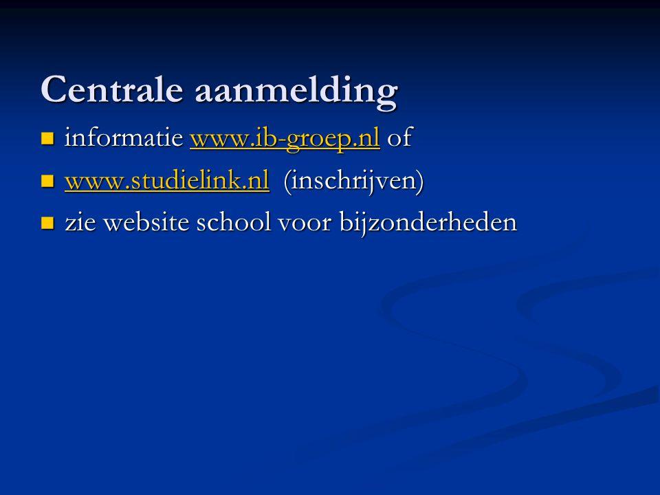 Centrale aanmelding informatie www.ib-groep.nl of informatie www.ib-groep.nl ofwww.ib-groep.nl www.studielink.nl (inschrijven) www.studielink.nl (inschrijven) www.studielink.nl zie website school voor bijzonderheden zie website school voor bijzonderheden