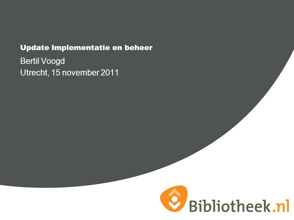 Update Implementatie en beheer Bertil Voogd Utrecht, 15 november 2011