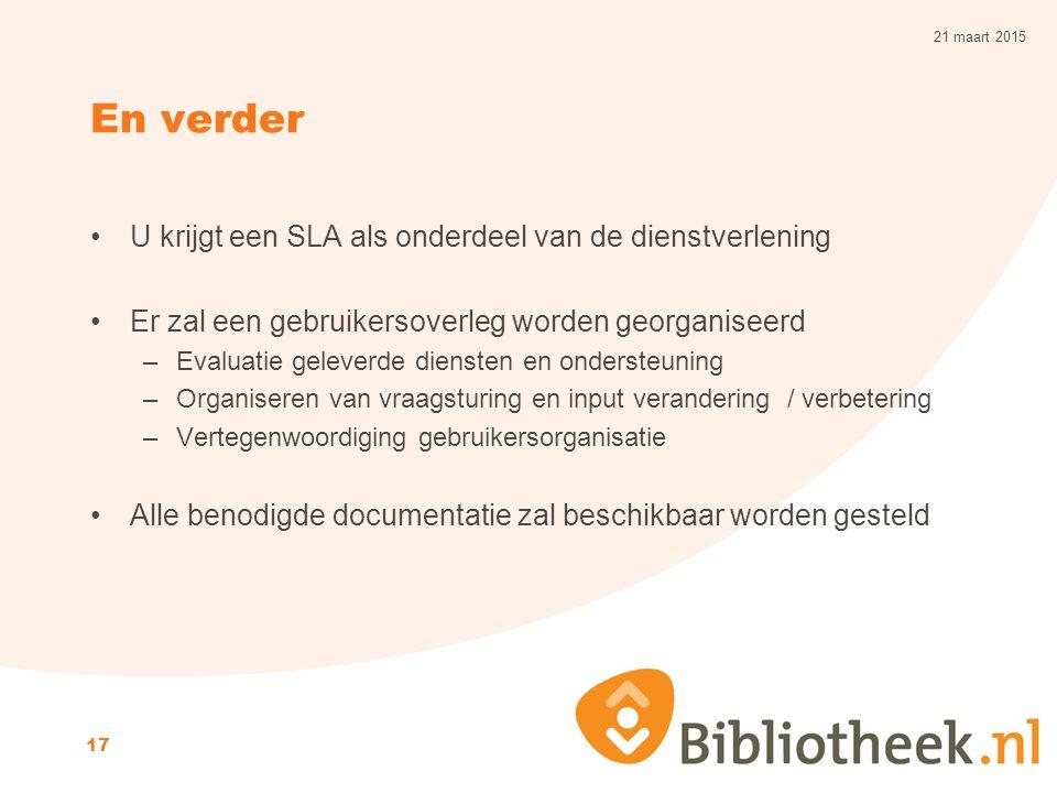 En verder U krijgt een SLA als onderdeel van de dienstverlening Er zal een gebruikersoverleg worden georganiseerd –Evaluatie geleverde diensten en ond