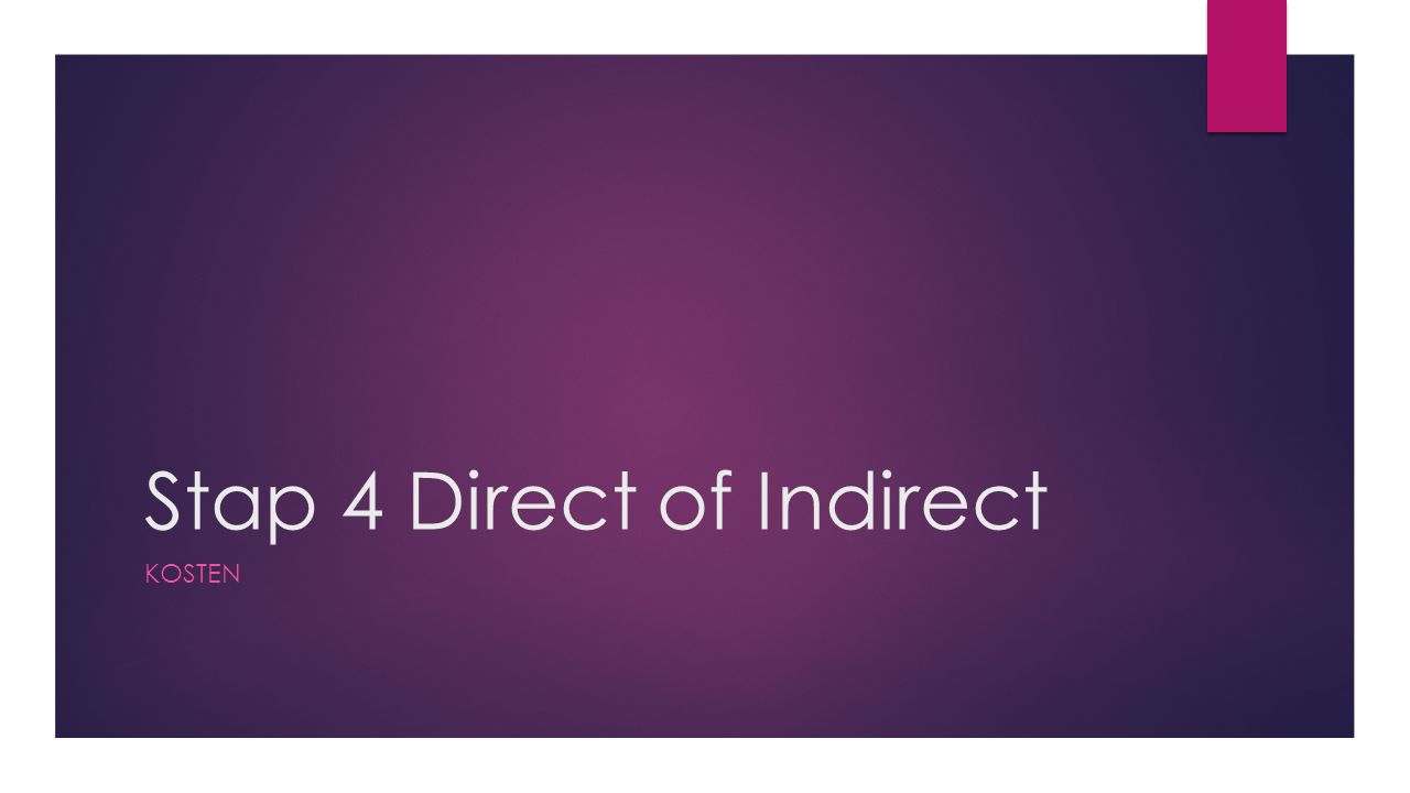 Stap 4 Direct of Indirect KOSTEN