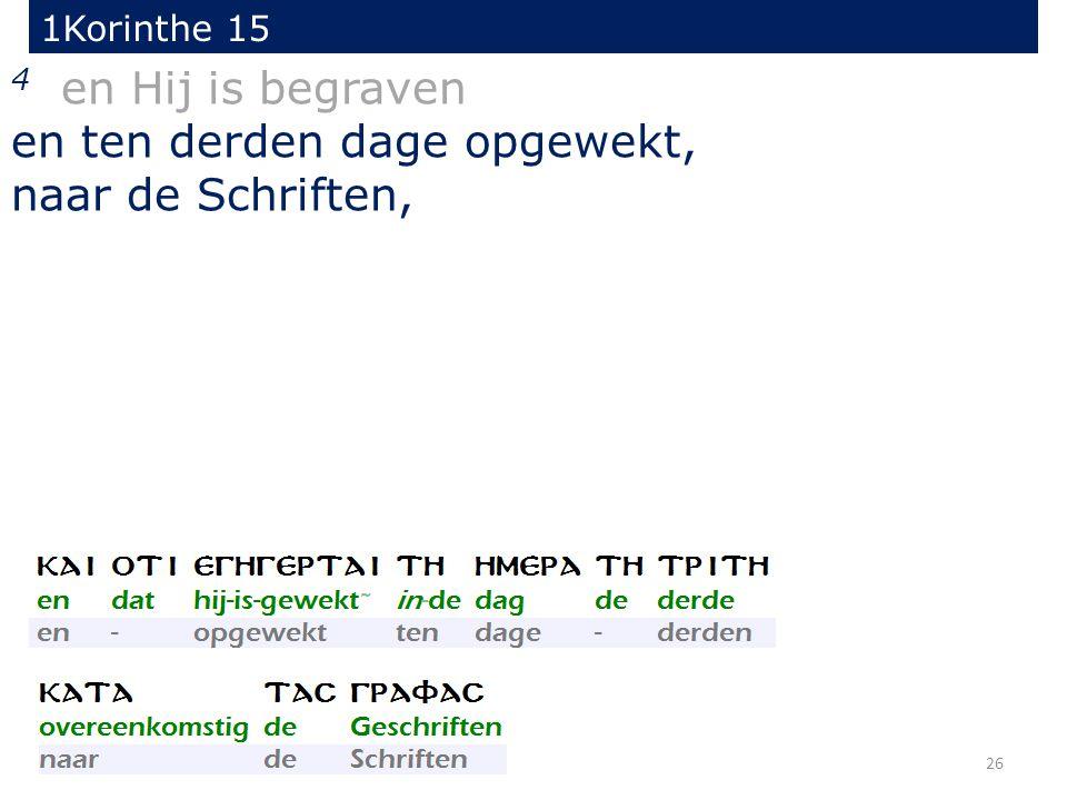 1Korinthe 15 26 4 en Hij is begraven en ten derden dage opgewekt, naar de Schriften,